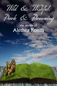 Wild & Wishful, Dark & Dreaming--story collection by Alethea Kontis